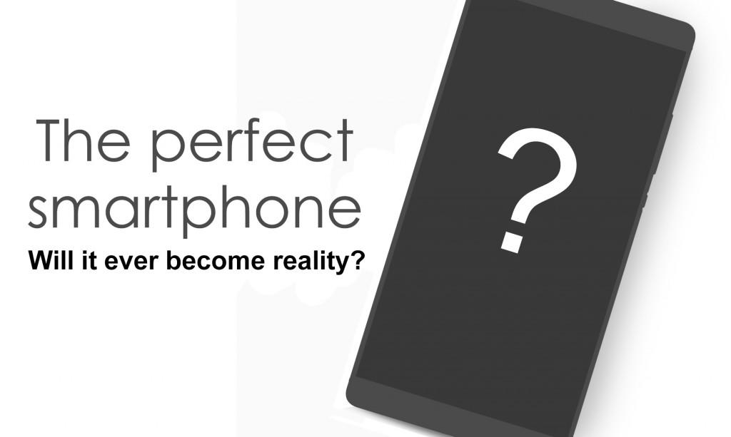 YOUR NOT SO PERFECT DREAM PHONE ?