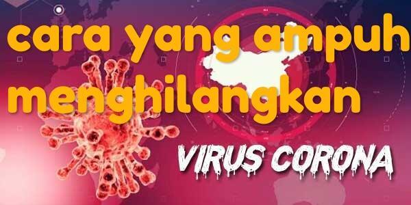 Heboh!!Cara yang paling ampuh untuk menghilangkan virus Corona!! Bagaimana caranya?