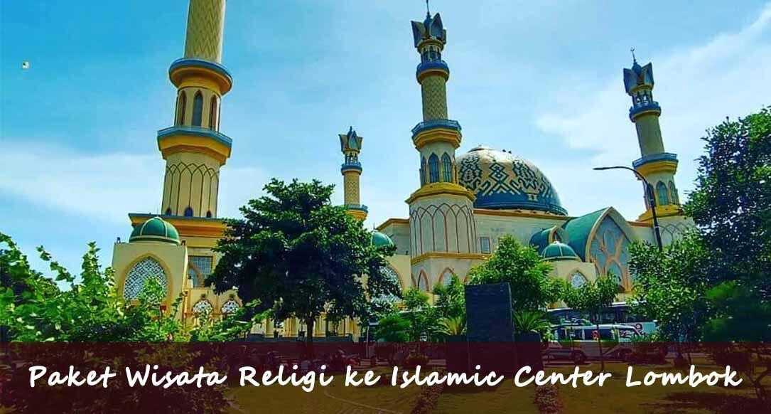 Paket Wisata Religi ke Islamic Center Lombok