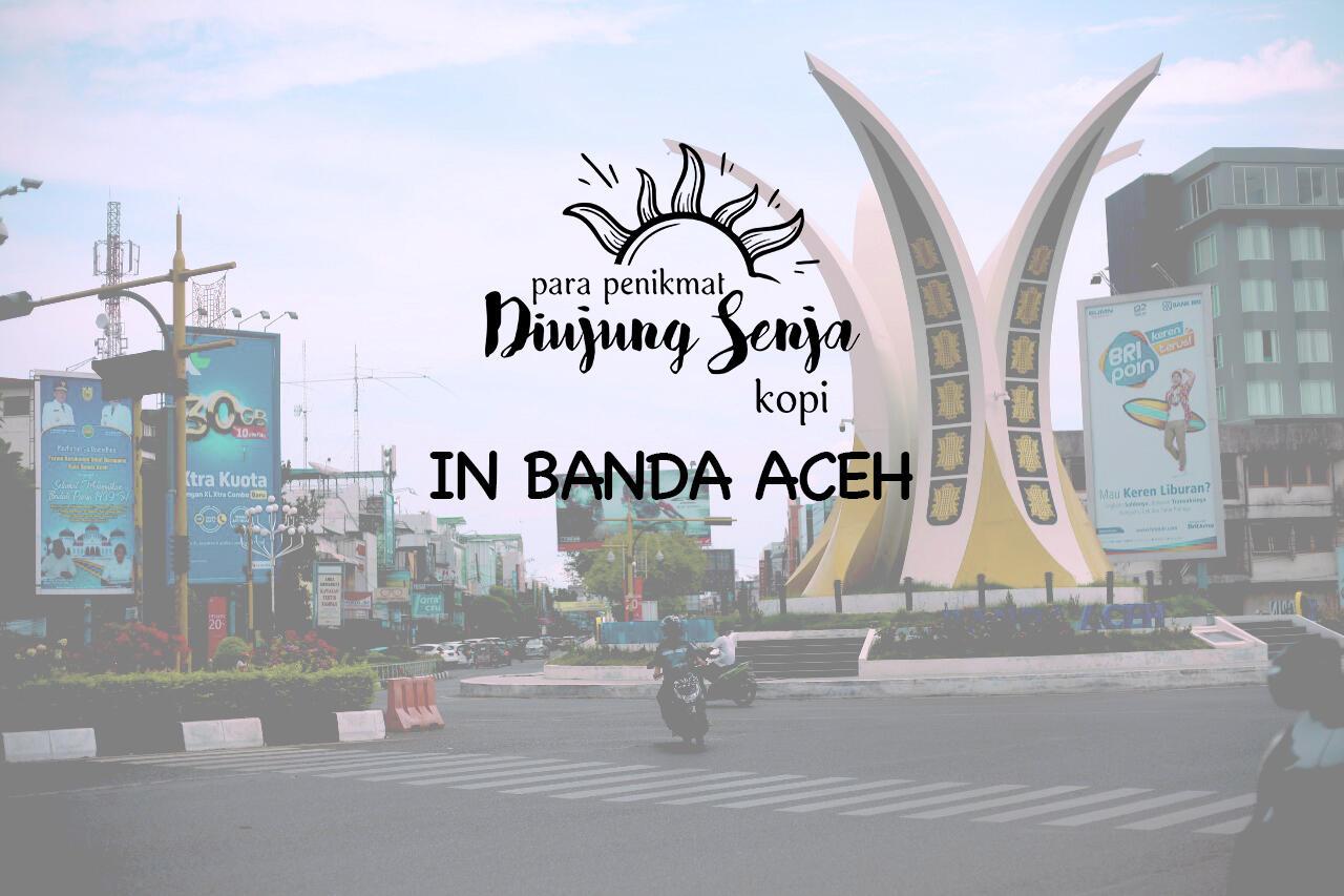 Banda Aceh Siap Siap!, Diujung Senja Kopi buka di Aceh