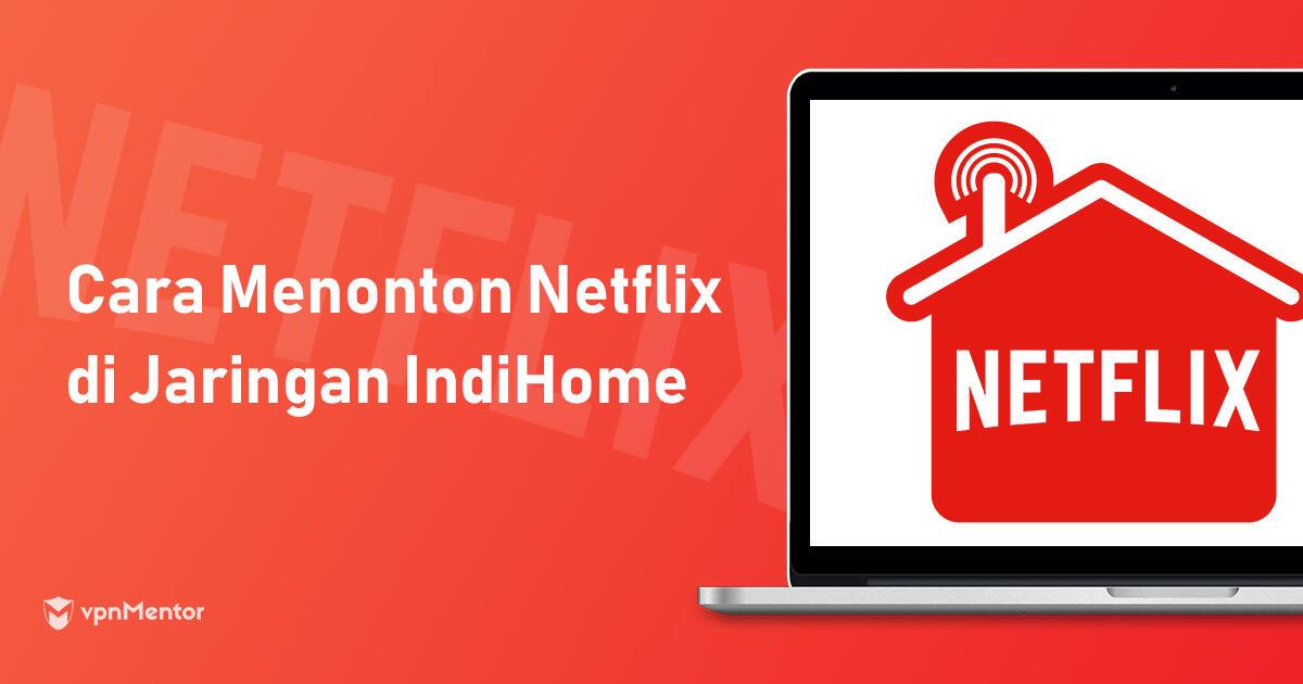 (WORK MEI 2020) Cara Menonton Netflix di jaringan indihome Gratis tanpa VPN