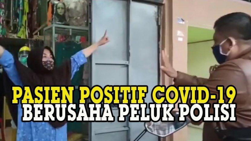 Edan! Dijemput Petugas Karena Terdeteksi Corona Malah Mau Meluk Polisi
