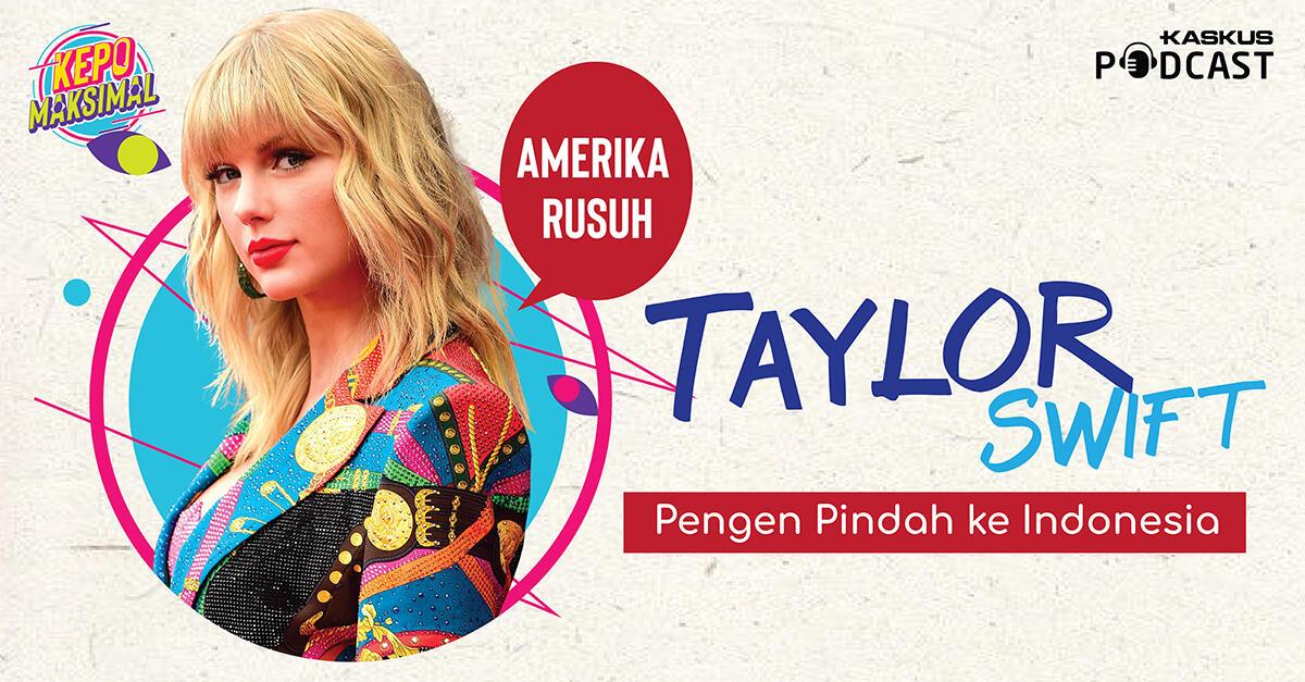 Amerika Rusuh, Taylor Swift Pengen Pindah ke Indonesia