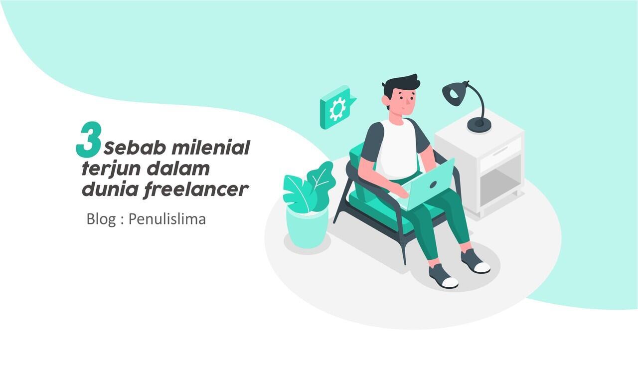 3 Sebab Milenial terjun dalam dunia Freelancer