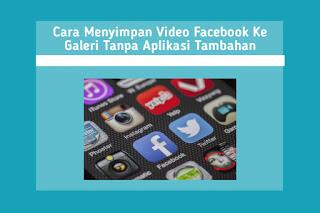 Cara Menyimpan Video Facebook Ke Galeri Tanpa Aplikasi Tambahan