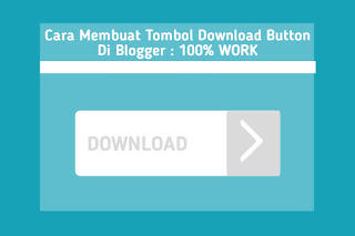 Cara Membuat Tombol Download Button Di Blogger : 100% WORK