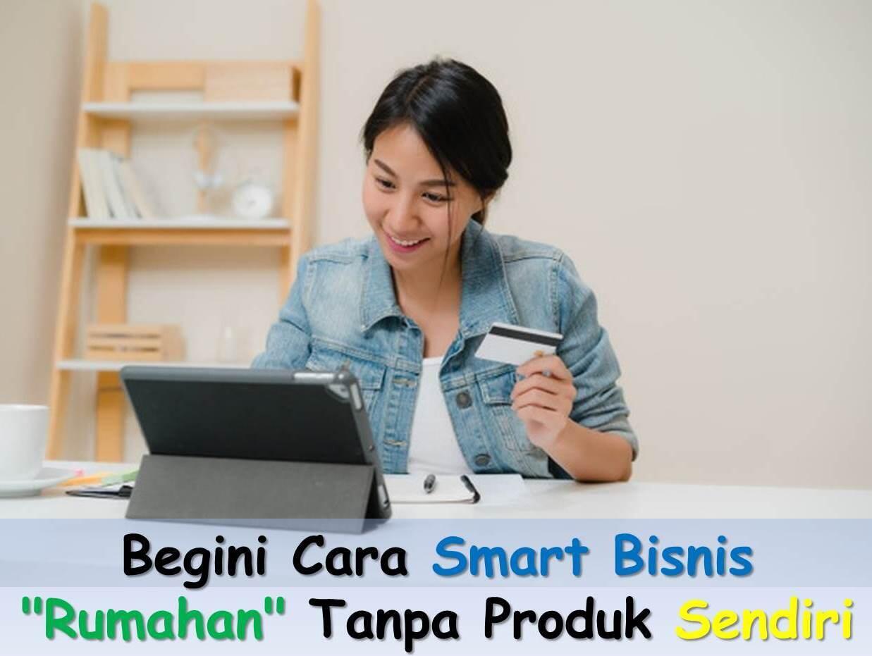 """Begini Cara Smart Bisnis """"Rumahan"""" Tanpa Produk Sendiri"""