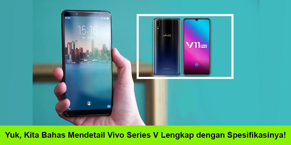 Yuk, Kita Bahas Mendetail Vivo Series V Lengkap dengan Spesifikasinya!