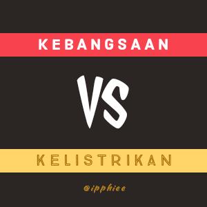 Kebangsaan vs Kelistrikan (dari kisah nyata)