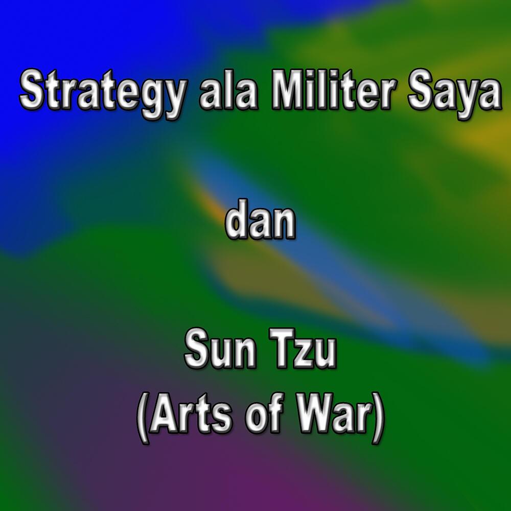 [SHARE] Semua Strategy ala Militer yg Saya Pahami. Dan ada di Sun Tzu, lho...