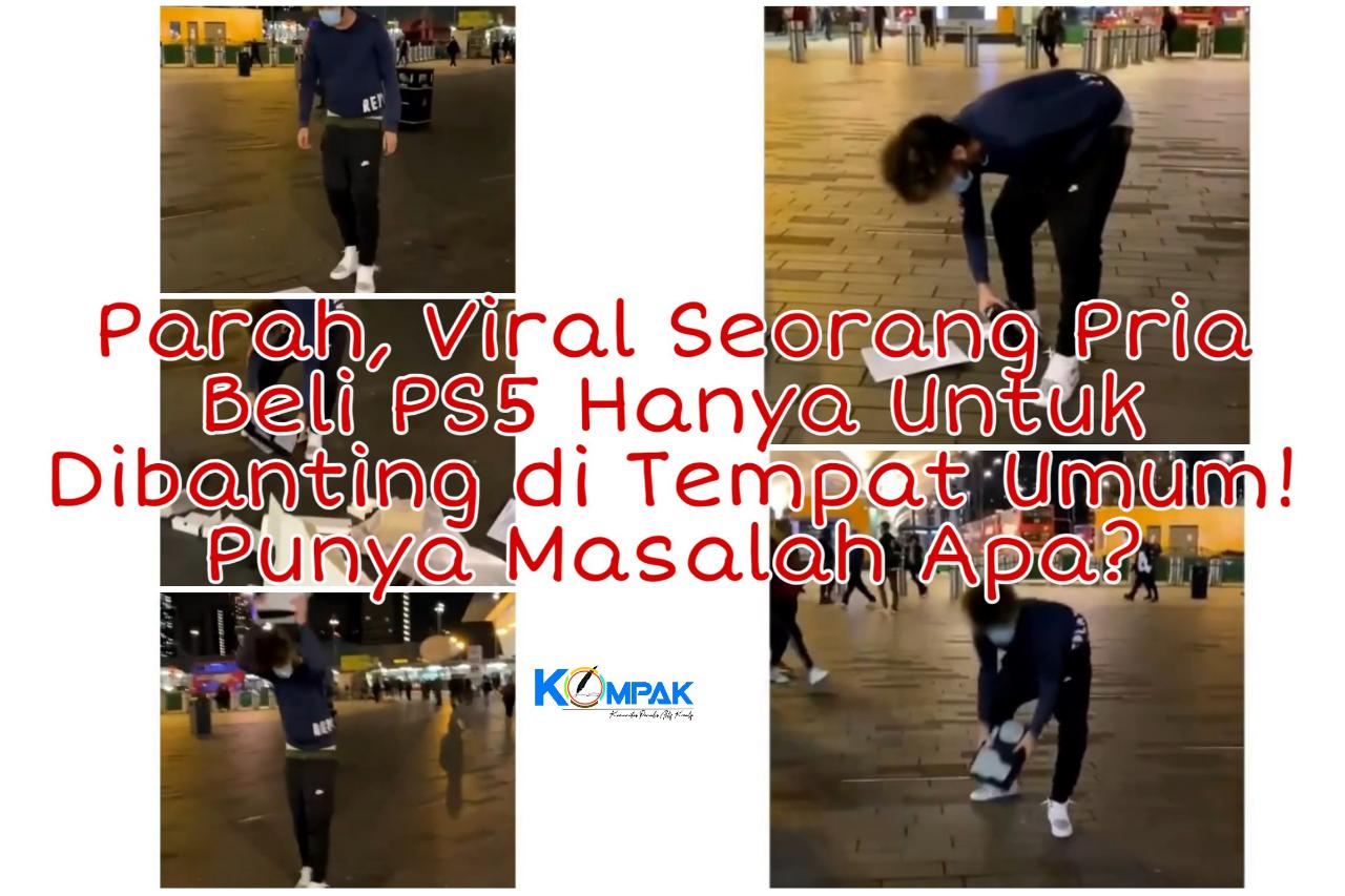 Buat Netizen Geram, Viral Seorang Pria Beli PS5 Hanya Untuk Dibanting di Tempat Umum!