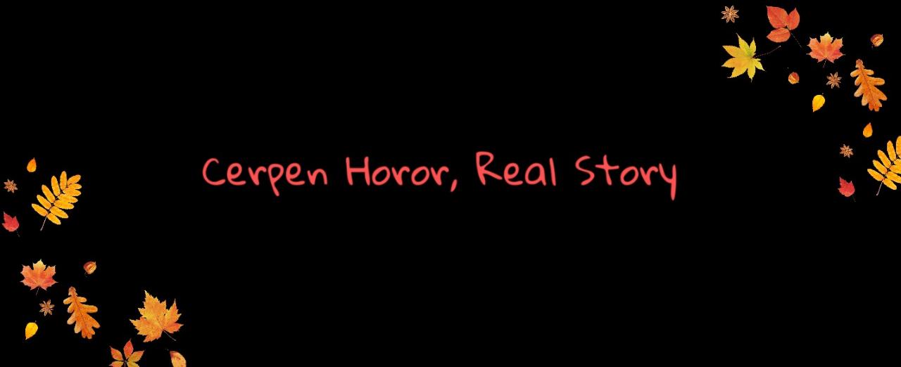 Kumpulan Cerpen Horor, Real Story