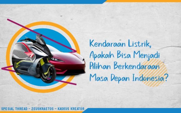 Kendaraan Listrik, Apakah Bisa Menjadi Pilihan Berkendaraan Masa Depan Indonesia?