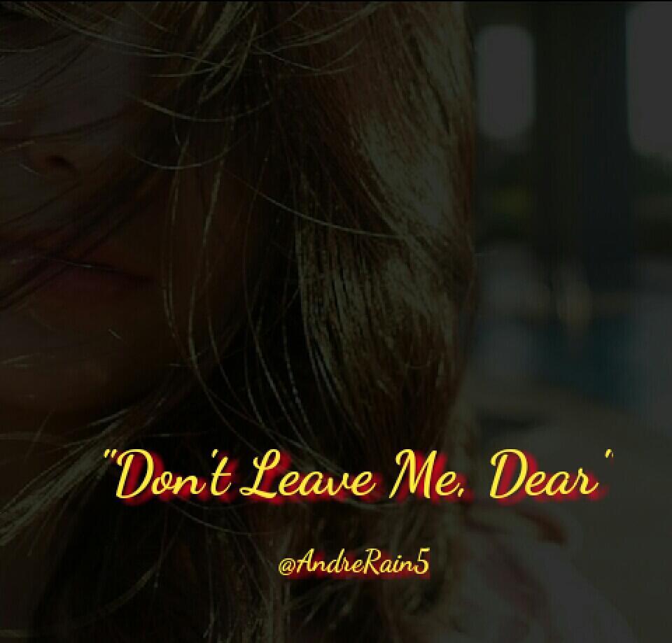 Don't Leave Me, Dear