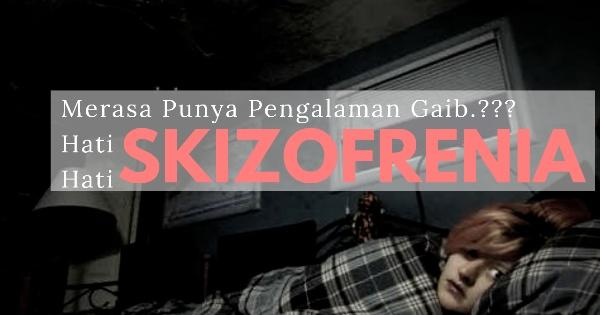 merasa-punya-pengalaman-gaib-hati-hati-skizofrenia