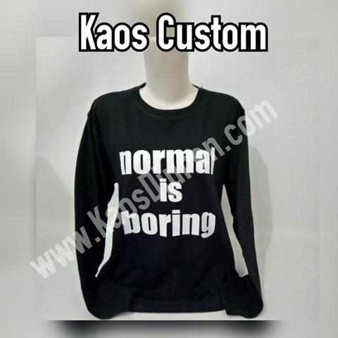 Kaos Custom Normal Is Boring