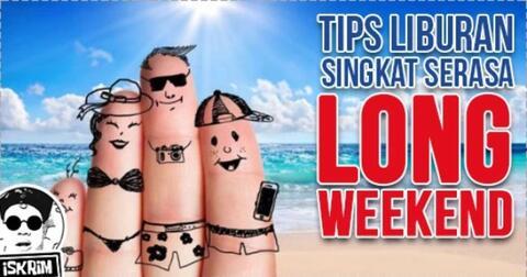 tips-bagus-buat-liburan-singkat-serasa-long-weekend-berangkaat