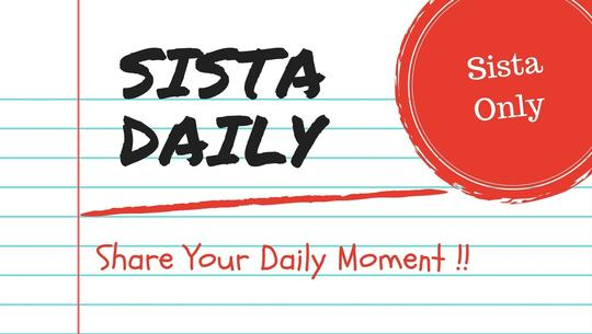 [SISTA ONLY] #SistaDaily - Share Your Daily Moment