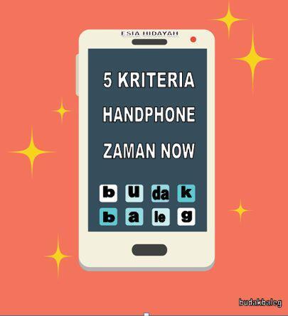5 Kriteria Handphone Zaman Now (seandainya)