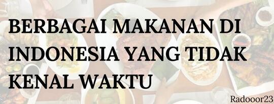 Berbagai Makanan Di Indonesia Yang Tidak Kenal Waktu
