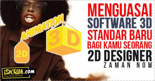 2D Designer Kudu Update Skill 3D Saat Ini Juga, Sebab Tuntutan Zaman Now!