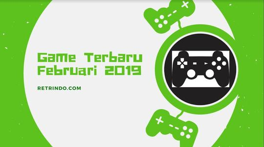 4 Game Terbaru Februari 2019, Apa Saja?