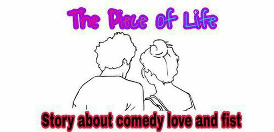 The Piece Of Life ( Story About Comedy love And fist BB17)