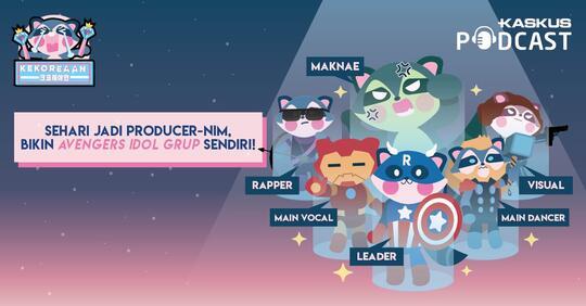 Podcast KEKOREAAN Ep. 13: Nyobain Jadi Produser Bikin Avengers Idol Grup Halu