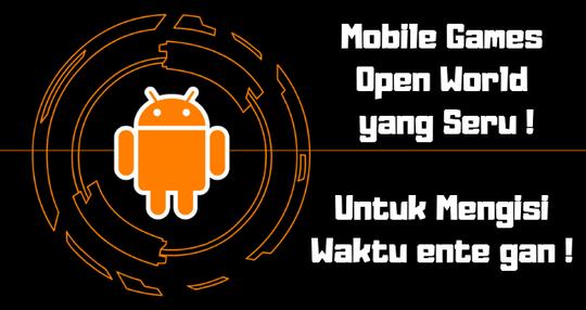 Mobile Games Open World yang Seru Untuk Mengisi Waktu