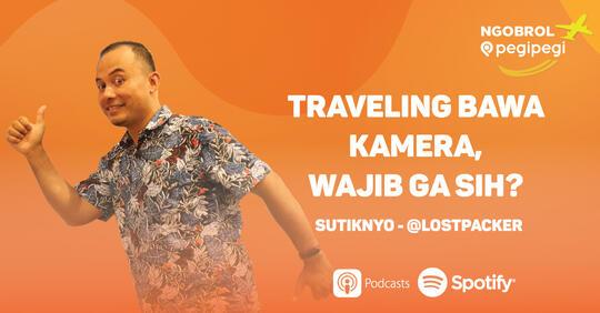 Travelling Bawa Kamera Wajib Ga Sih?